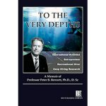 To The Very Depths: A Memoir of Professor Peter B. Bennett, Ph.D.,D.Sc
